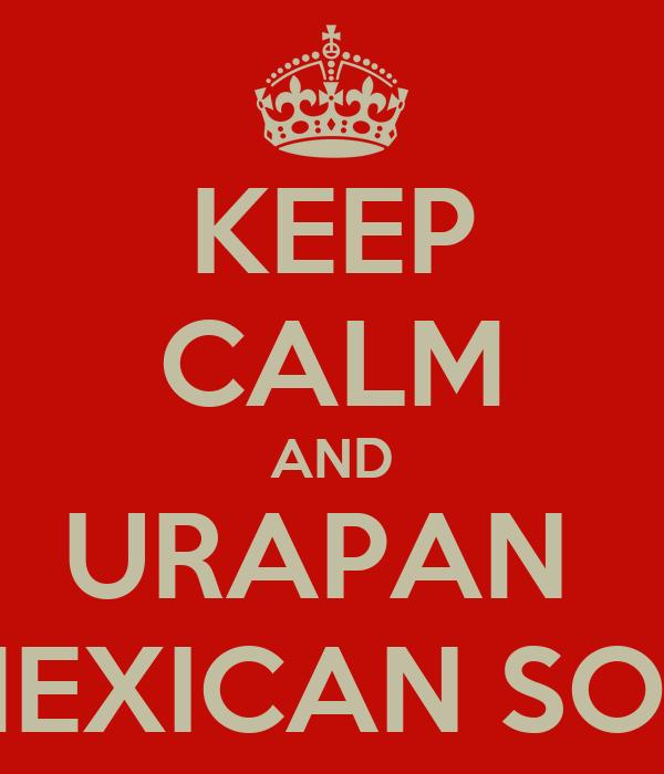KEEP CALM AND URAPAN  MEXICAN SON
