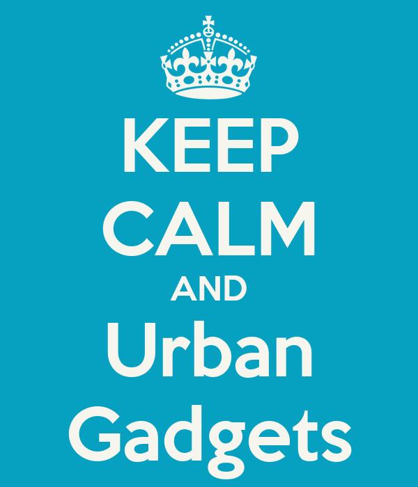 KEEP CALM AND Urban Gadgets