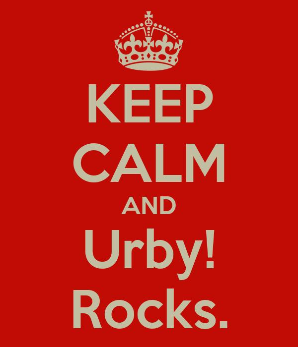 KEEP CALM AND Urby! Rocks.