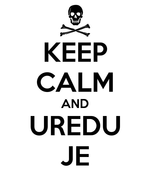 KEEP CALM AND UREDU JE
