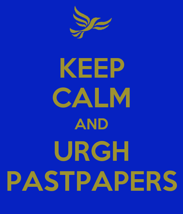 KEEP CALM AND URGH PASTPAPERS