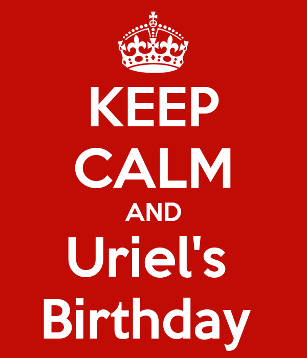 KEEP CALM AND Uriel's  Birthday