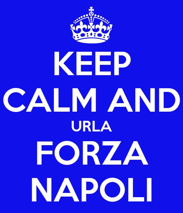KEEP CALM AND URLA FORZA NAPOLI
