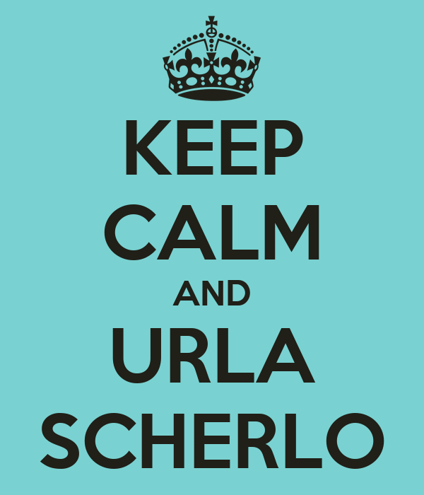 KEEP CALM AND URLA SCHERLO