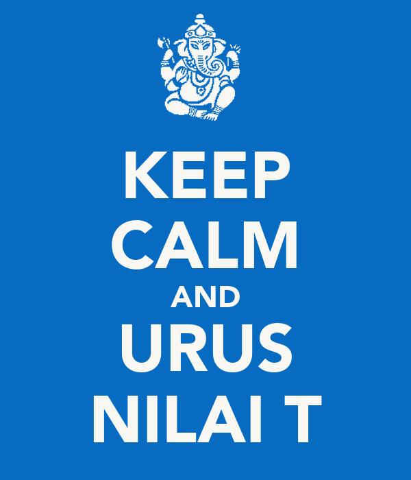 KEEP CALM AND URUS NILAI T