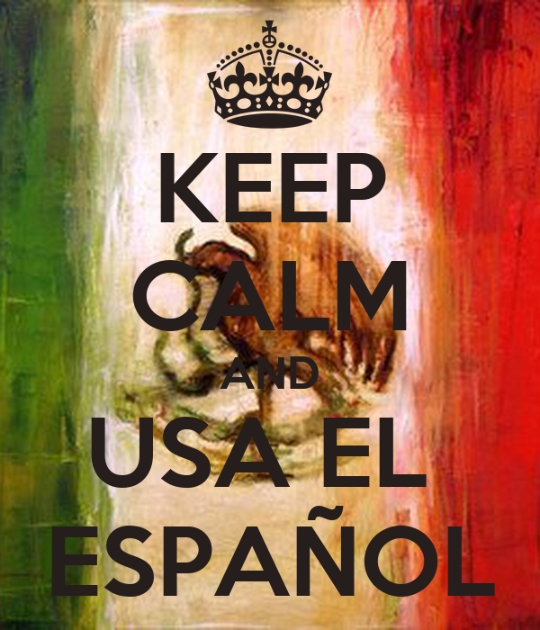 KEEP CALM AND USA EL  ESPAÑOL