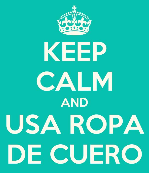 KEEP CALM AND USA ROPA DE CUERO