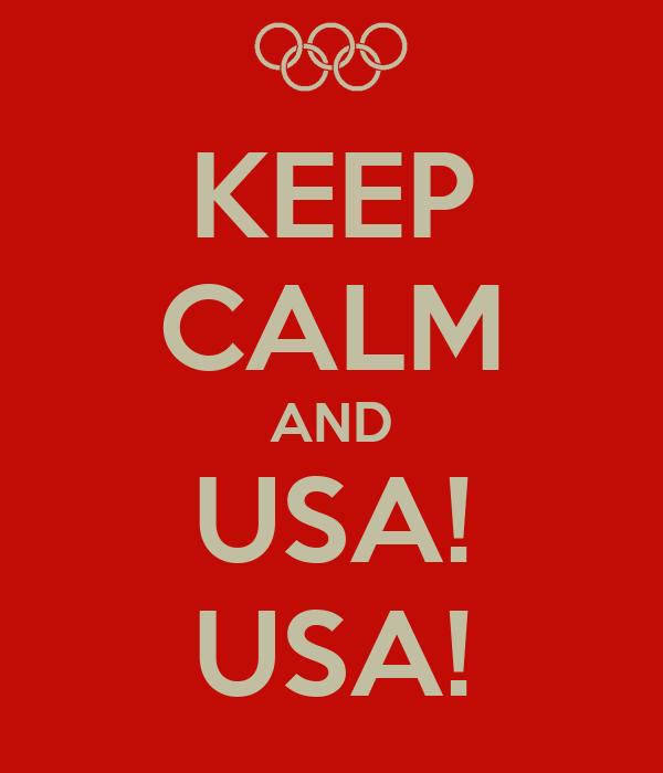 KEEP CALM AND USA! USA!