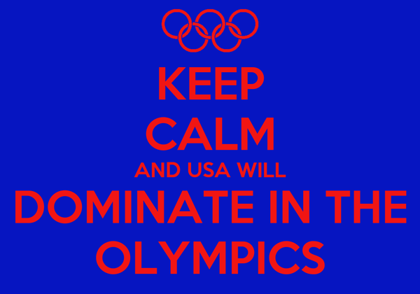 KEEP CALM AND USA WILL DOMINATE IN THE OLYMPICS