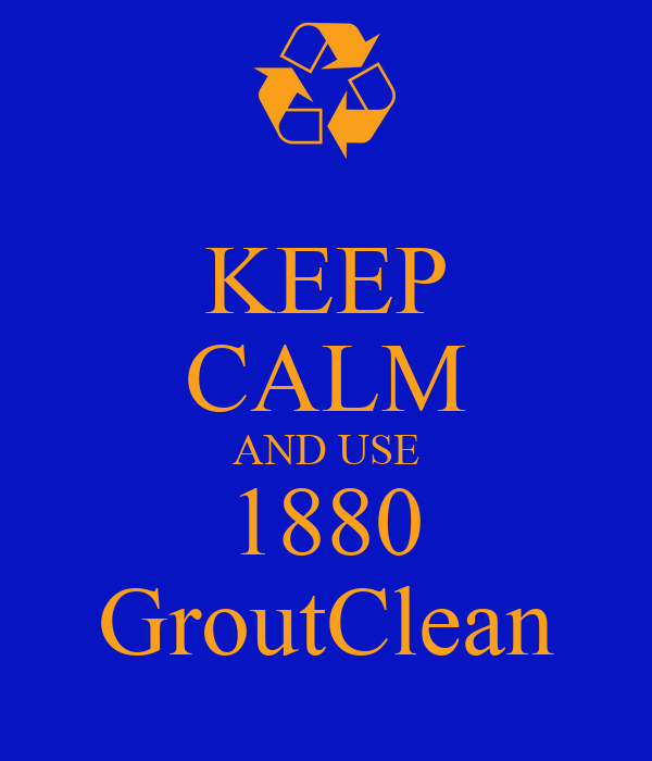 KEEP CALM AND USE 1880 GroutClean