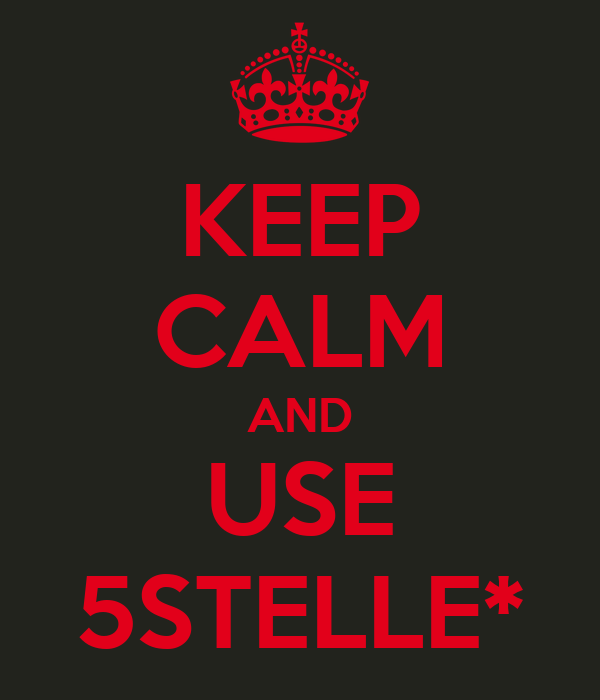 KEEP CALM AND USE 5STELLE*