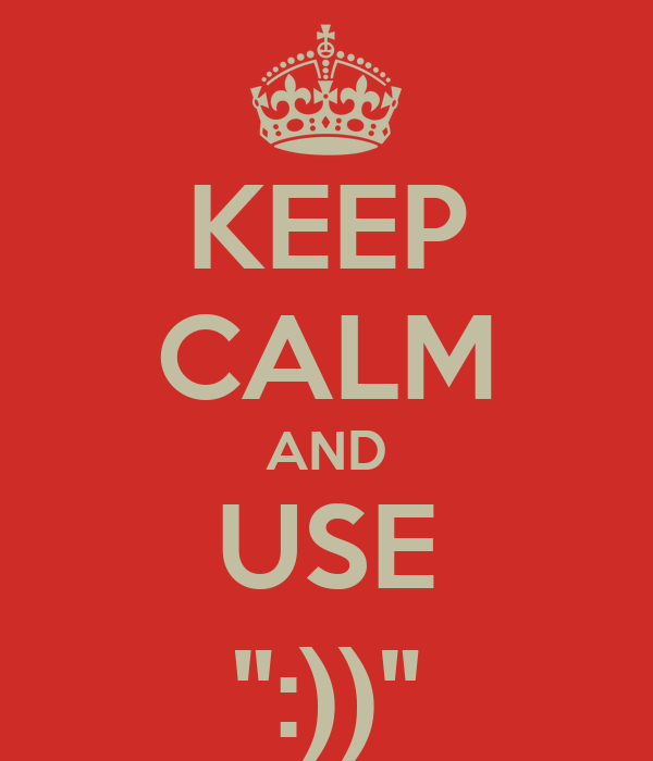"KEEP CALM AND USE "":))"""