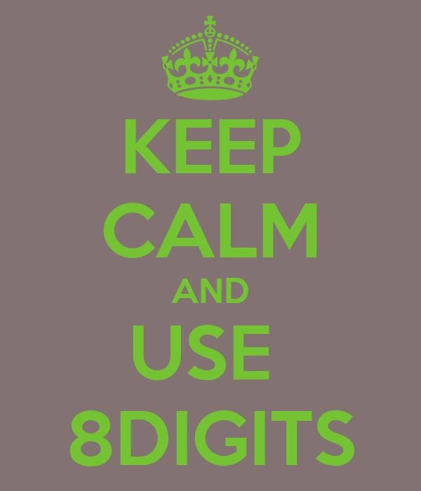 KEEP CALM AND USE  8DIGITS
