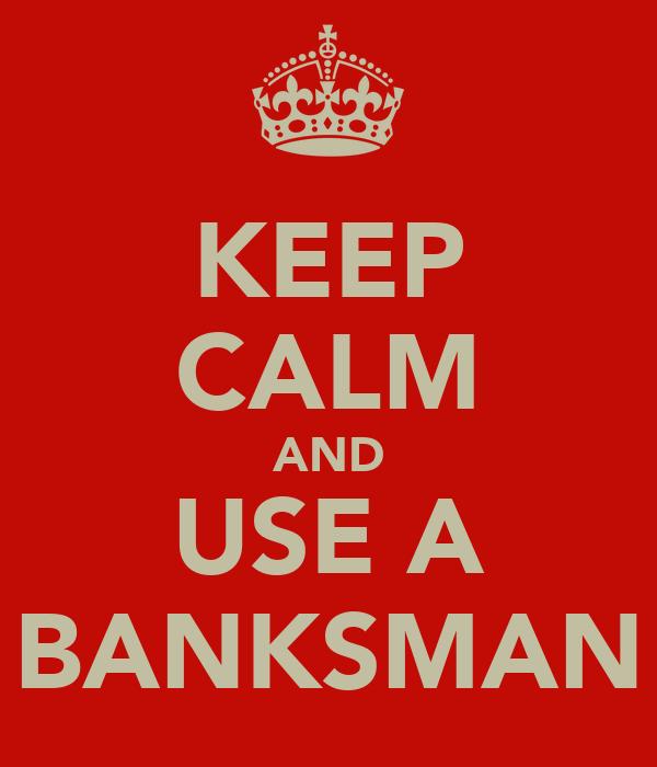 KEEP CALM AND USE A BANKSMAN