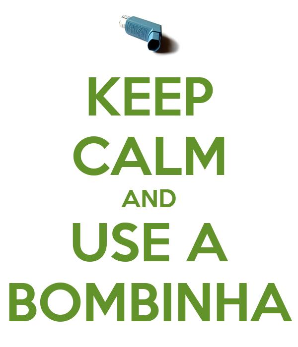 KEEP CALM AND USE A BOMBINHA