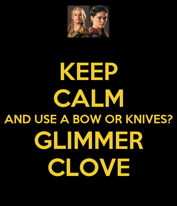 KEEP CALM AND USE A BOW OR KNIVES? GLIMMER CLOVE
