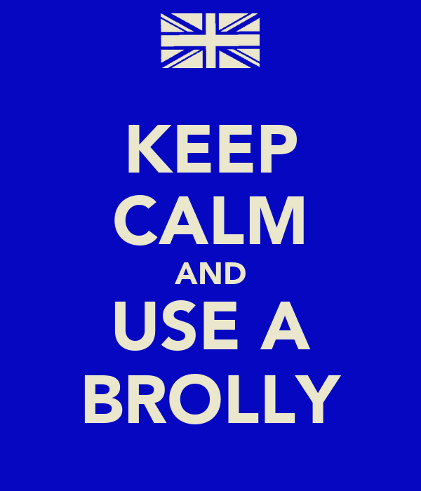 KEEP CALM AND USE A BROLLY