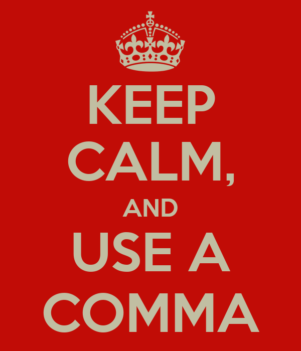 KEEP CALM, AND USE A COMMA
