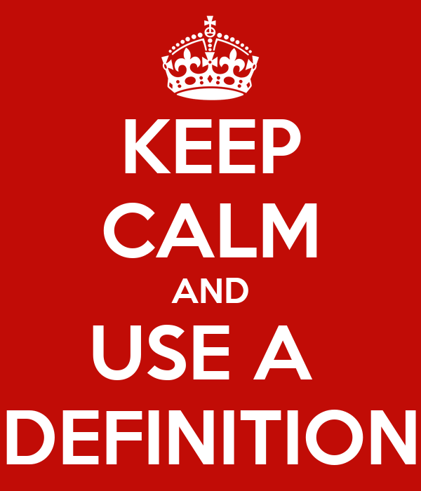 KEEP CALM AND USE A  DEFINITION