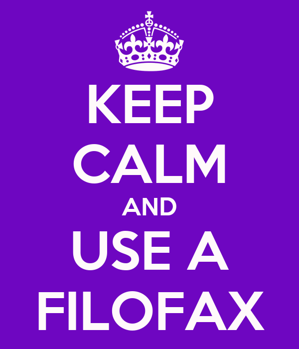 KEEP CALM AND USE A FILOFAX