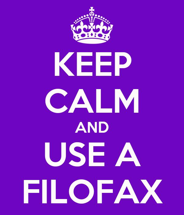 KEEP CALM AND USE A FILOFAX
