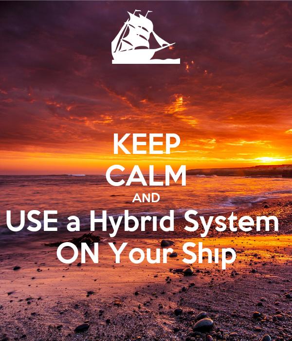 KEEP CALM AND USE a Hybrıd System  ON Your Shıp