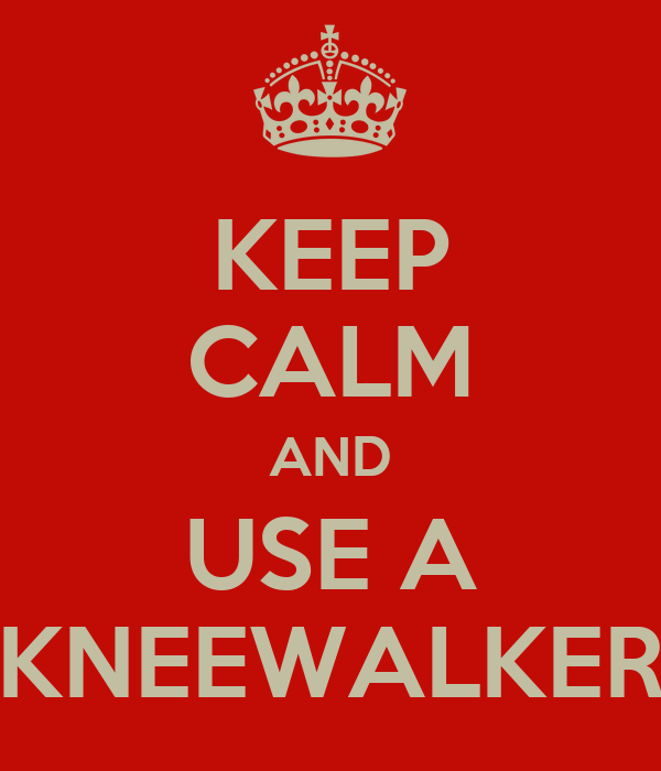 KEEP CALM AND USE A KNEEWALKER