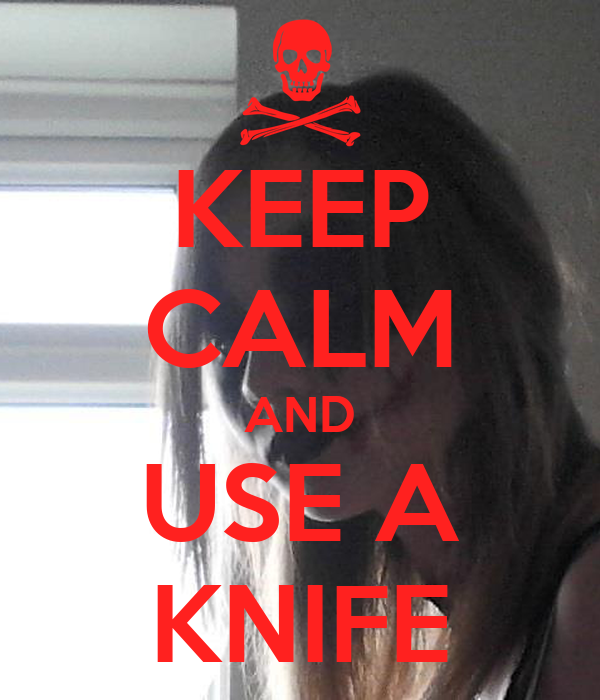 KEEP CALM AND USE A KNIFE