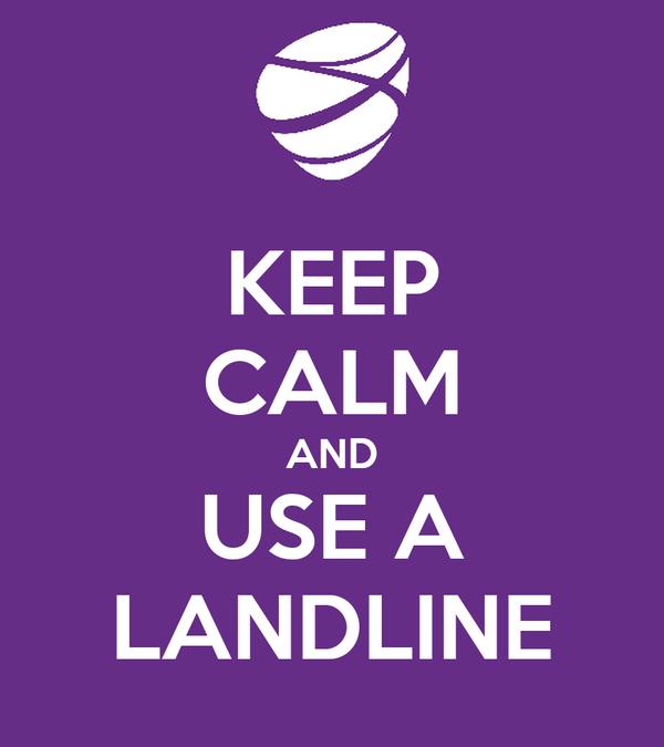 KEEP CALM AND USE A LANDLINE