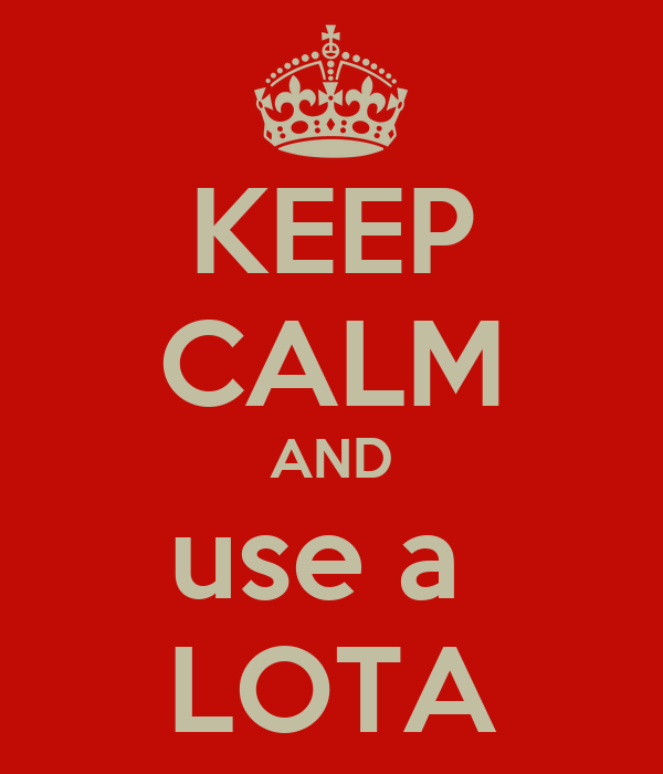 KEEP CALM AND use a  LOTA