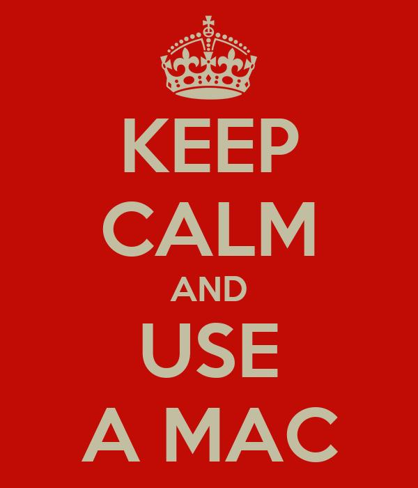 KEEP CALM AND USE A MAC