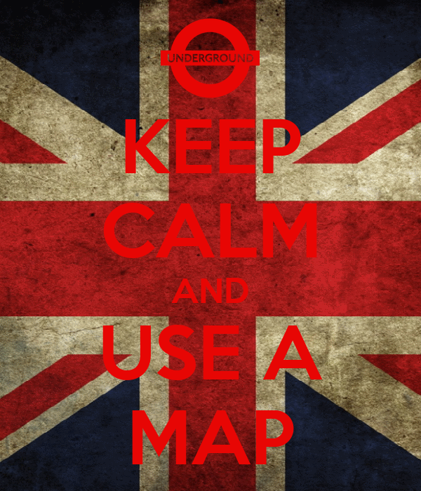 KEEP CALM AND USE A MAP