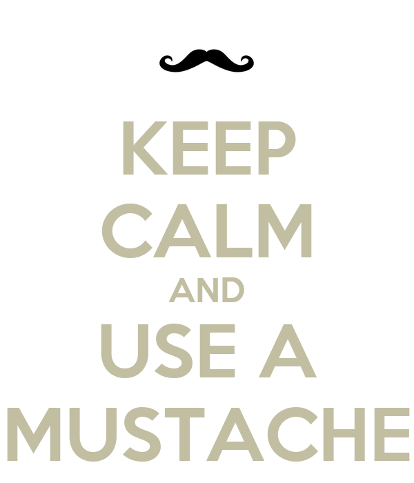 KEEP CALM AND USE A MUSTACHE
