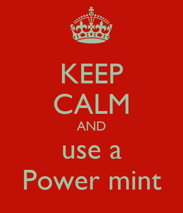 KEEP CALM AND use a Power mint