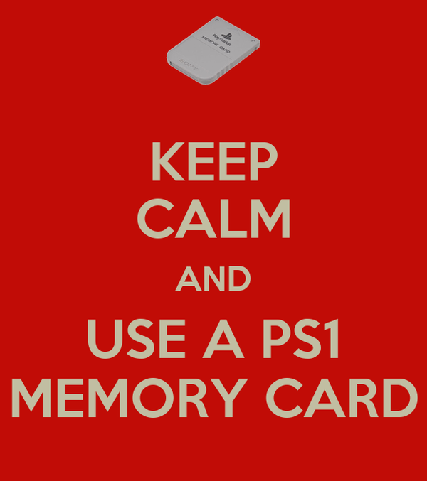 KEEP CALM AND USE A PS1 MEMORY CARD