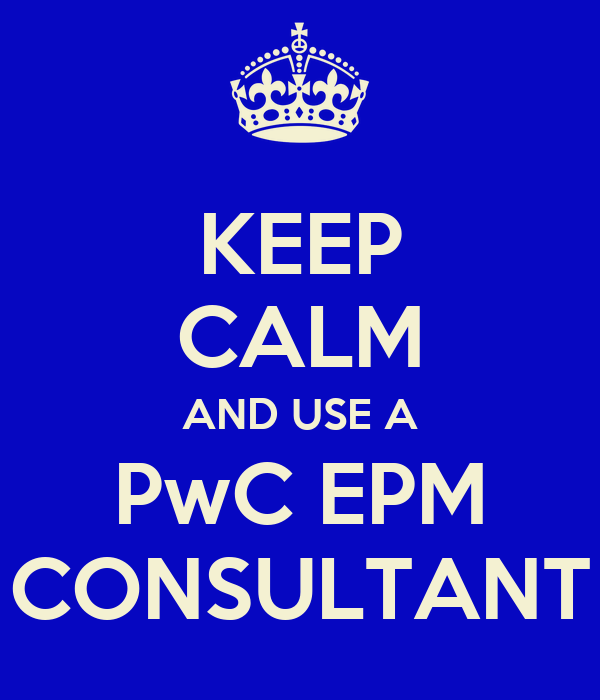 KEEP CALM AND USE A PwC EPM CONSULTANT