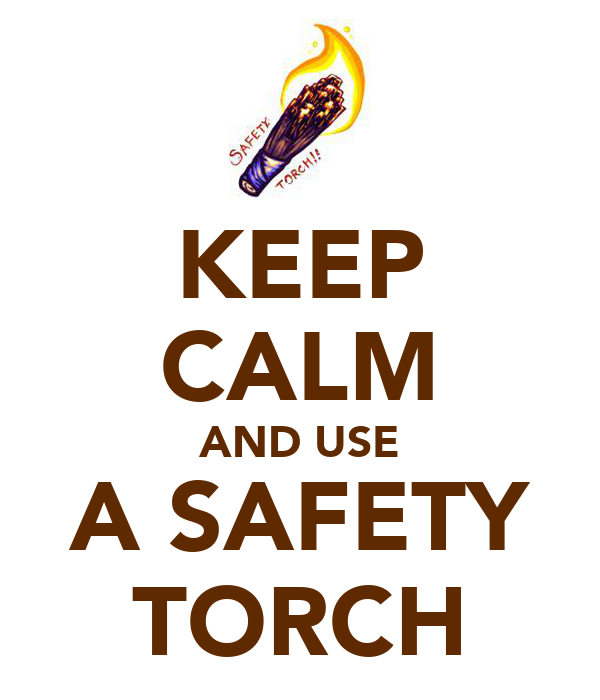 KEEP CALM AND USE A SAFETY TORCH