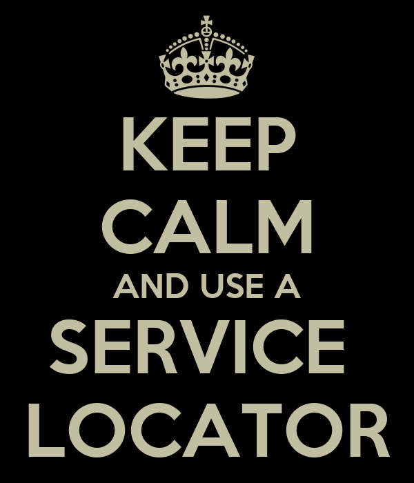 KEEP CALM AND USE A SERVICE  LOCATOR