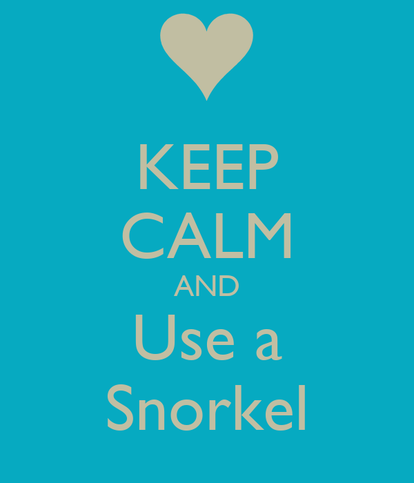 KEEP CALM AND Use a Snorkel