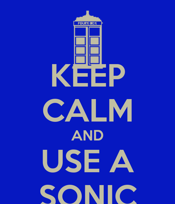 KEEP CALM AND USE A SONIC