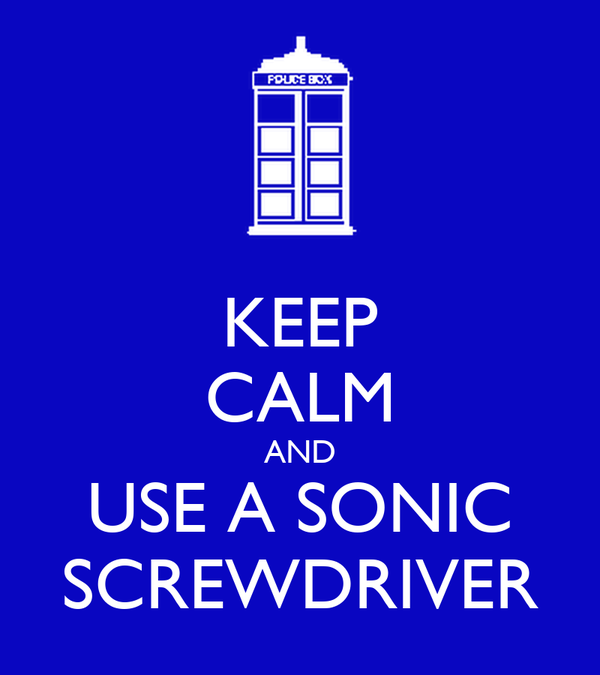 KEEP CALM AND USE A SONIC SCREWDRIVER