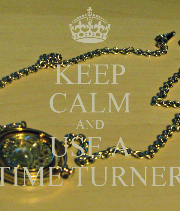 KEEP CALM AND USE A TIME TURNER
