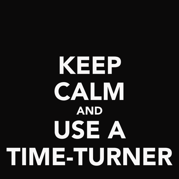 KEEP CALM AND USE A TIME-TURNER