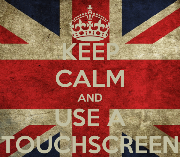 KEEP CALM AND USE A TOUCHSCREEN