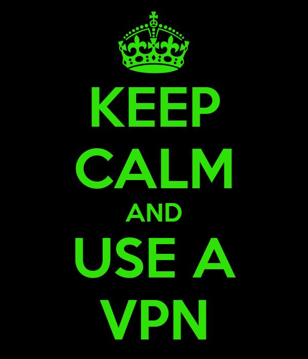 KEEP CALM AND USE A VPN
