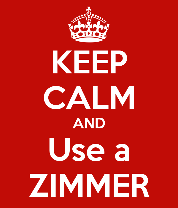 KEEP CALM AND Use a ZIMMER