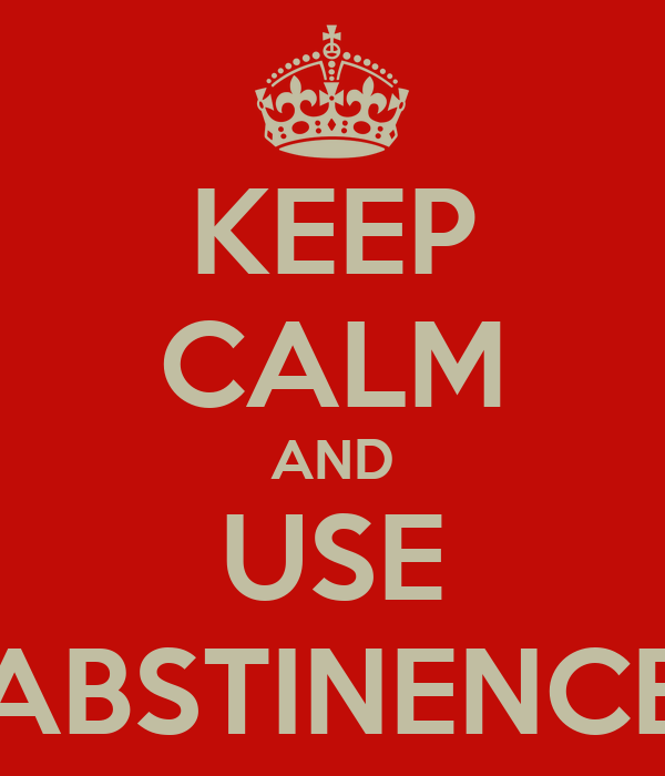 KEEP CALM AND USE ABSTINENCE