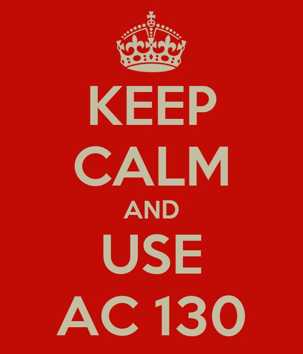 KEEP CALM AND USE AC 130