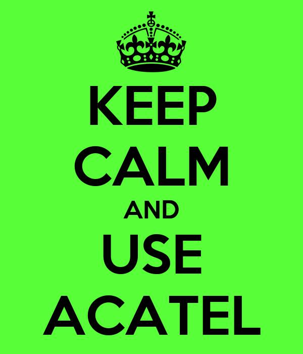 KEEP CALM AND USE ACATEL