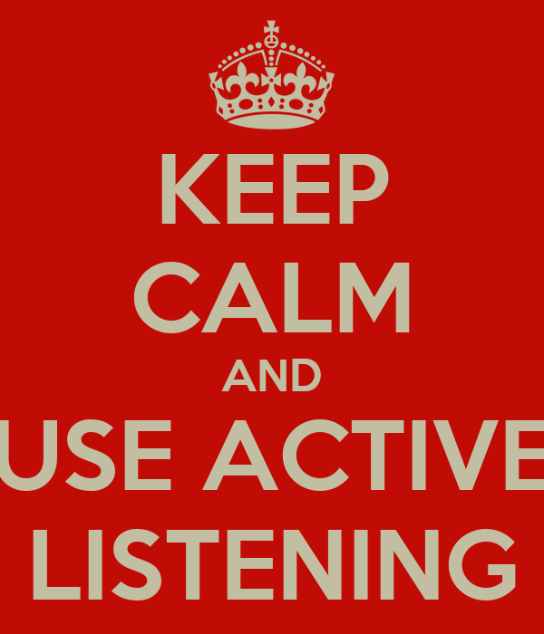 KEEP CALM AND USE ACTIVE LISTENING